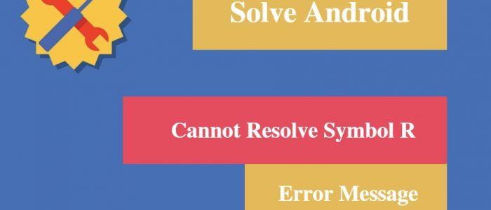 "[Solved] Android ""Cannot Resolve Symbol R"" Error Message"