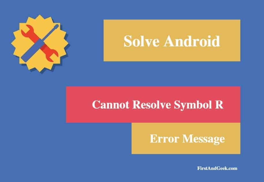 Solved Android Cannot Resolve Symbol R Error Message First And Geek