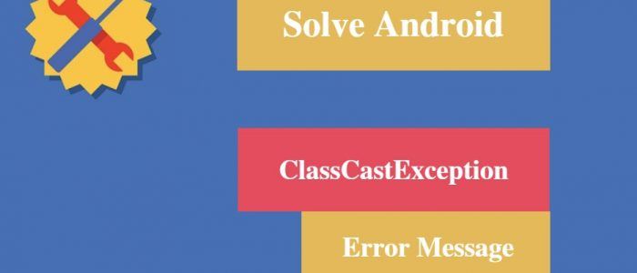"[Solved] Android ""ClassCastException"" Error Message"