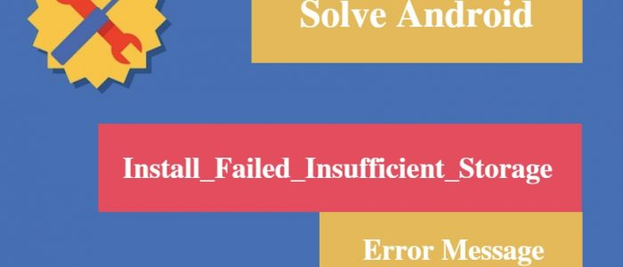 """[Solved] Android """"Install_Failed_Insufficient_Storage"""" Error Message"""