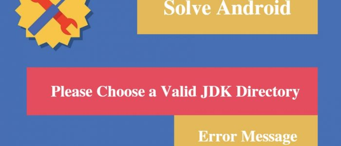 """[Solved] Android """"Please Choose a Valid JDK Directory"""" Error Message"""