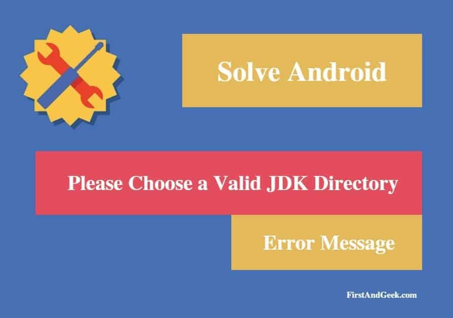 "Solve ""Please Choose a Valid JDK Directory"" Error message"