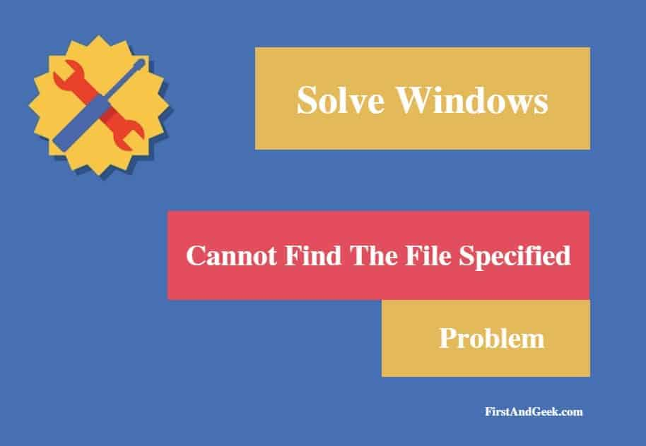 Solve Cannot Find The File Specified Error Message